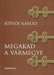 Eötvös Károly - Megakad a vármegye [eKönyv: epub, mobi]