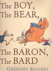 ROGERS, GREGORY - The Boy,  the Bear,  the Baron,  the Bard [antikvár]