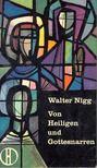 Walter Nigg - Von Heiligen und Gottesnarren [antikvár]