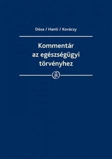 dr. Dósa Ágnes, dr. Hanti Péter, dr. Kovácsy Zsombor - Kommentár az egészségügyi törvényhez [eKönyv: epub, mobi]