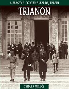 Zeidler Miklós (szerk.) - Trianon - A magyar történelem rejtélyei