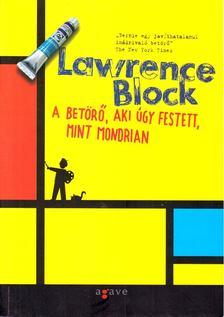 Lawrence Block - A betörő, aki úgy festett, mint Mondrian [antikvár]