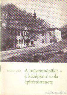 Komáromy József - A múzeumépület - a középkori Scola - építéstörténete [antikvár]