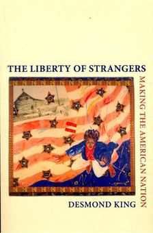 KING, DESMOND - The Liberty of Strangers - Making the American Nation [antikvár]