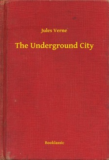 Jules Verne - The Underground City [eKönyv: epub, mobi]