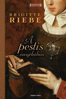 Brigitte Riebe - A pestis árnyékában