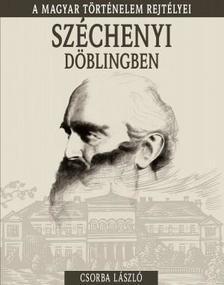 CSORBA LÁSZLÓ - Széchenyi Döblingben - A magyar történelem rejtélyei