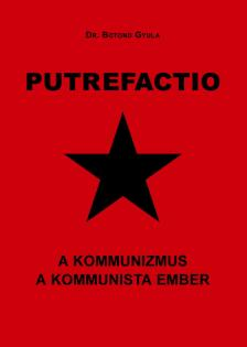 dr. Botond Gyula - PUTREFACTIO A kommunizmus A kommunista ember