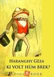 Géza Haranghy - Ki volt Hüm Brek? [eKönyv: epub, mobi]