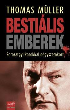Thomas Müller - BESTIÁLIS EMBEREK - SOROZATGYILKOSOKKAL NÉGYSZEMKÖZT