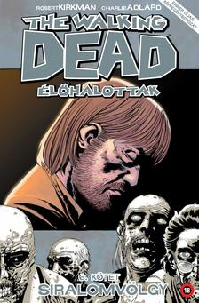 Robert Kirkman - The Walking Dead Élőhalottak 6. - Siralomvölgy