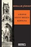 Mihalik József - A kassai Szent Mihály-kápolna [eKönyv: epub, mobi]