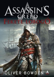 Oliver Bowden - Assassins Creed - Fekete lobogó [eKönyv: epub, mobi]