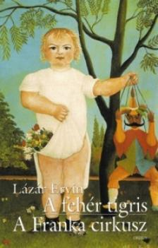 Lázár Ervin - A FEHÉR TIGRIS - A FRANKA CIRKUSZ