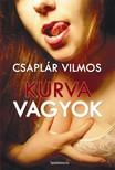 Csaplár Vilmos - Kurva vagyok [eKönyv: epub, mobi]<!--span style='font-size:10px;'>(G)</span-->