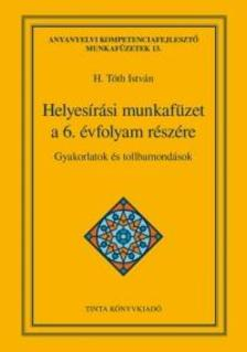 H. Tóth István - Helyesírási munkafüzet a 6. évfolyam részére
