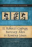 Kovács Gergely István - II. Rákóczi György, Barcsay Ákos és Kemény János Magyar Királyok és uralkodók 21.