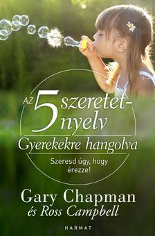 CHAPMAN, GARY - CAMPBELL, ROSS - Az 5 szeretetnyelv: Gyerekekre hangolva