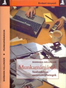 Barbara Killinger - MUNKAMÁNIÁSOK - SZALONKÉPES SZENVEDÉLYBETEGEK -
