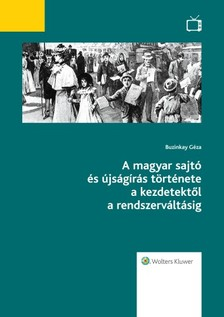 Buzinkay Géza - A magyar sajtó és újságírás története a kezdetektől a rendszerváltásig [eKönyv: epub, mobi]