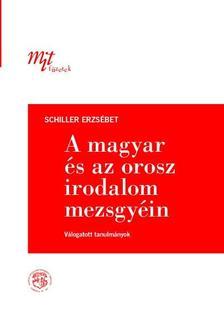 SCHILLER ERZSÉBET - A magyar és az orosz irodalom mezsgyéin