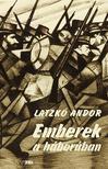 Latzkó Andor - Emberek a háborúban<!--span style='font-size:10px;'>(G)</span-->