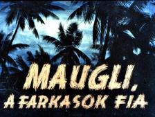 - MAUGLI, A FARKASOK FIA - DIA -