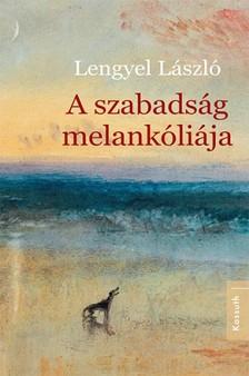 Lengyel László - A szabadság melankóliája [eKönyv: epub, mobi]