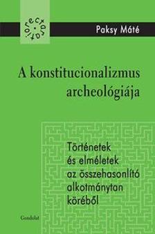 Paksy Máté - A konstitucionalizmus archeológiája - Történetek és elméletek az összehasonlító alkotmánytan köréből