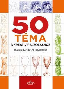 Barrington Barber - 50 téma a kreatív rajzoláshoz