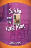 North Ashlee - Caitlin and the Café Man [eKönyv: epub,  mobi]