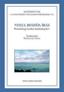Dr. Navracsics Judit - NYELV, BESZÉD, ÍRÁS - PSZICHOLINGVISZTIKAI TANULMÁNYOK I.