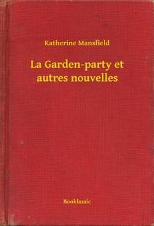 Katherine Mansfield - La Garden-party et autres nouvelles [eKönyv: epub, mobi]
