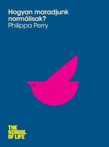 PERRY, PHILIPPA - Hogyan maradjunk normálisak [eKönyv: epub, mobi]