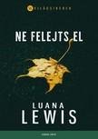 Luana Lewis - Ne felejts el [eKönyv: epub, mobi]<!--span style='font-size:10px;'>(G)</span-->