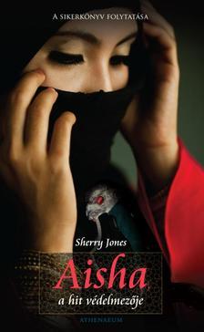 Sherry Jones - Aisha, a hit védelmezője
