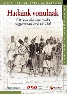 - Hadaink vonulnak - K.R. Szemjakin orosz ezredes magyarországi levelei 1849-ből