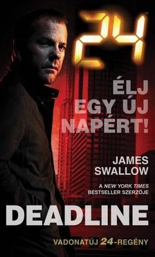 JAMES SWALLOW - 24: DEADLINE - ÉLJ EGY ÚJ NAPÉRT!