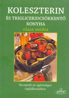 Giuseppe Sangiorgi Cellini-Annamaria Toti - Koleszterin-és trigliceridmentes konyha olasz módra