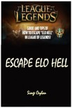 Ceylan Simge - LEAGUE LEGENDS Escape  Elo Hell Game Guide [eKönyv: epub,  mobi]
