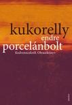 Kukorelly Endre - Porcelánbolt - Kedvenxcekről. Olvasókönyv [eKönyv: epub, mobi]<!--span style='font-size:10px;'>(G)</span-->