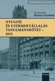 Kovács Erzsébet (szerk.) - Nyugdíj és gyermekvállalás tanulmánykötet 2012