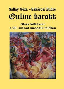 Sallay Géza - Szkárosi Endre - Online barokk. Olasz költészet a 20. század második felében (Antológia)