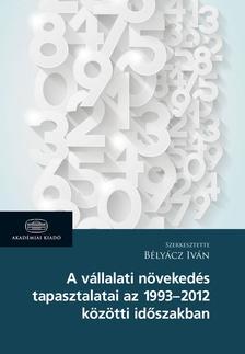 Bélyácz Iván - A vállalati növekedés tapasztalatai az 1993-2012 közötti időszakban