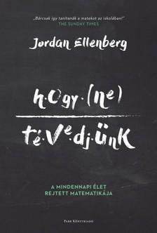 Jordan Ellenberg - Hogy ne tévedjünk - A mindennapi élet rejtett matematikája [eKönyv: epub, mobi]