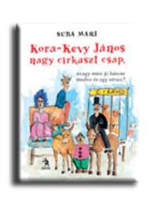 SUBA MARI - Kora-Kevy János nagy cirkuszt csap