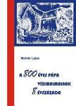Molnár Lajos - A 800 éves Pápa vízimalmainak 8 évszázada