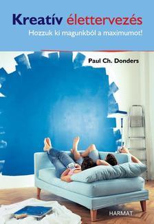 DONDERS, PAUL CH. - Kreatív élettervezés - Hozzuk ki magunkból a maximumot!