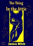 James Blish, Paul Orban, Murat Ukray - The Thing in the Attic [eKönyv: epub,  mobi]