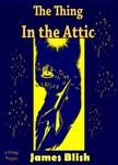 James Blish, Paul Orban, Murat Ukray - The Thing in the Attic [eKönyv: epub,  mobi]